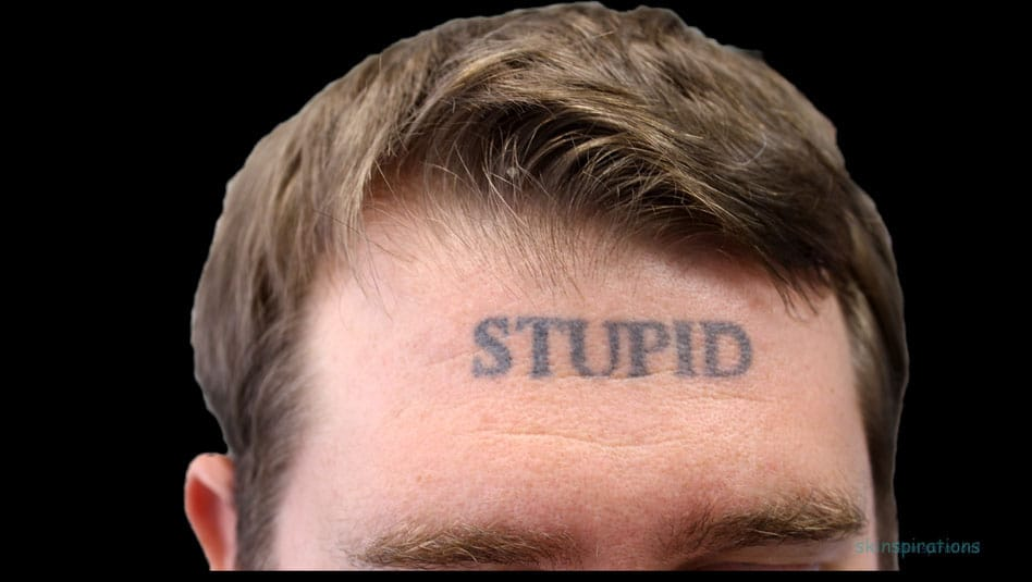"one of our patients who has the word 'stupid"" tattooed across his forehead"